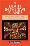 A Death in the Tiwi Islands : Conflict, Ritual and Social Life in an Australian Aboriginal Community, Venbrux, Eric, 0521479134
