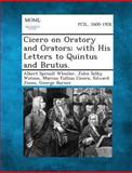 Cicero on Oratory and Orators; with His Letters to Quintus and Brutus, Albert Sproull Wheeler and John Selby Watson, 1289349134