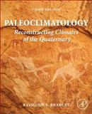Paleoclimatology : Reconstructing Climates of the Quaternary, Bradley, Raymond S., 0123869137