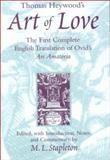 Thomas Heywood's Art of Love : The First Complete English Translation of Ovid's Ars Amatoria, Stapleton, M. L., 0472109138
