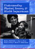 Understanding Physical, Sensory and Health Impairments : Characteristics and Educational Implications, Heller, Kathryn W. and Alberto, Paul A., 0534339131