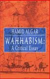 Wahhabism : A Critical Essay, Algar, Hamid, 188999913X