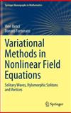 Variational Methods in Nonlinear Field Equations : Solitary Waves, Hylomorphic Solitons and Vortices, Fortunato, Donato and Benci, Vieri, 3319069136