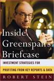 Inside Greenspan's Briefcase : Investment Strategies for Profiting from Key Reports and Data, Stein, Robert, 007138913X