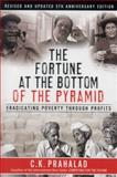 The Fortune at the Bottom of the Pyramid : Eradicating Poverty Through Profits, Prahalad, C. K., 0133829138