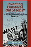 Inventing Ourselves Out of Jobs? : America's Debate over Technological Unemployment, 1929-1981, Bix, Amy Sue, 0801869137