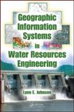 Geographic Information Systems in Water Resources Engineering, Johnson, Lynn E. and Labadie, John, 1420069136