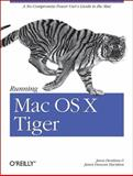 Running Mac OS X Tiger : A No-Compromise Power User's Guide to the Mac, Deraleau, Jason and Davidson, James Duncan, 0596009135