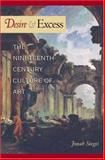 Desire and Excess : The Nineteenth-Century Culture of Art, Siegel, Jonah, 0691049130