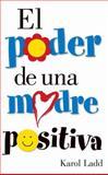 El Poder de una Madre Positiva, Karol Ladd, 0884199134