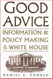 Good Advice : Information and Policy Making in the White House, Ponder, Daniel E., 0890969132