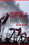 Stupid to the Last Drop, William Marsden, 0676979130