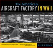 The American Aircraft Factory in World War II, Bill Yenne, 0760339139