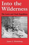 Into the Wilderness : The Lewis and Clark Expedition, Holmberg, James J., 0813109132
