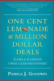 One Cent Lemonade to Million Dollar Deals, Pamela Goodwin, 149737913X