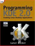 Programming KDE 2.0 : Creating Linux Desktop Applicatons, Boloni, Lotzi, 1929629133