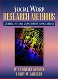 Social Work Research Methods : Qualitative and Quantitative Applications, Neuman, William Lawrence and Kreuger, Larry, 0205299148