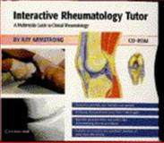 Rheumatology Tutor : A Multimedia Guide to Clinical Rheumatology, Armstrong, Ray, 0521629144