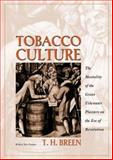 Tobacco Culture - The Mentality of the Great Tidewater Planters on the Eve of Revolution, Breen, T. H., 0691089140
