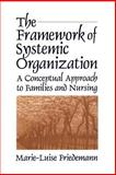 The Framework of Systemic Organization : A Conceptual Approach to Families and Nursing, Friedemann, Marie-Luise, 0803949146