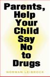 Parents, Help Your Child Say No to Drugs, Norman Leibrock, 1401049141