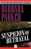 Suspicion of Betrayal, Barbara Parker, 149763914X