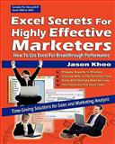 Excel Secrets for Highly Effective Marketers : How to use Excel for Breakthrough Performance, Jason Khoo, 981080914X