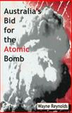 Australia's Bid for the Atomic Bomb, Reynolds, Wayne, 0522849148