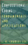 Convolutional Coding : Fundamentals and Applications, Lee, L. H. Charles, 089006914X