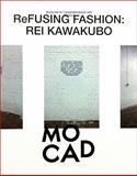 Rei Kawakubo: Refusing Fashion, Harold Koda, Sylvia Lavin, 097919914X