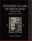 Stained Glass in England During the Middle Ages, Richard Marks, 1138009148