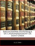 Bibliographie Historique de L'Arrondissement de Saint-Omer, A. J. C. Dard, 1141599147