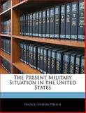 The Present Military Situation in the United States, Francis Vinton Greene, 1141809141