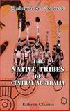 The Native Tribes of Central Australia, Walter B. Spencer, 1402199147