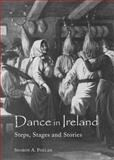 Dance in Ireland : Steps, Stages and Stories, Phelan, A. Sharon, 1443859141