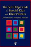 Self Help Guide for Special Kids and their Parents, Matthews, Joan and Williams, James, 1853029149