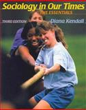 Sociology in Our Times : The Essentials, Kendall, Diana Elizabeth, 0534579140