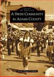 A Swiss Community in Adams County, Naomi Lehman, 0738519146