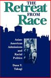 The Retreat from Race : Asian-American Admissions and Racial Politics, Takagi, Dana Y., 0813519144