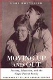 Moving up and Out : Poverty, Education, and the Single Parent Family, Holyfield, Lori, 1566399149
