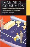 Imagining Consumers : Design and Innovation from Wedgwood to Corning, Blaszczyk, Regina Lee, 0801869145