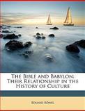 The Bible and Babylon, Eduard Knig and Eduard König, 114706914X