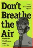 Don't Breathe the Air : Air Pollution and U. S. Environmental Politics, 1945-1970, Dewey, Scott Hamilton, 0890969140
