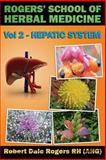 Rogers' School of Herbal Medicine Volume Two: Hepatic System, Robert Rogers, 1500559148