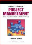 Project Management : Best Practices for IT Professionals, Murch, Richard, 0130219142