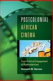 Postcolonial African Cinema : From Political Engagement to Postmodernism, Harrow, Kenneth W., 0253219140