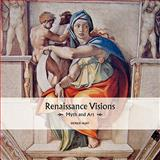 Renaissance Visions : Myth and Art, Hunt, Patrick, 193426914X