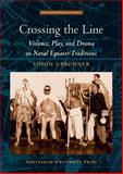 Crossing the Line : Violence, Play, and Drama in Naval Equator Traditions, Bronner, Simon J., 9053569146