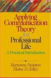 Applying Communication Theory for Professional Life : A Practical Introduction, Dainton, Marianne and Zelley, Elaine, 0761929142