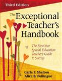 The Exceptional Teacher's Handbook : The First-Year Special Education Teacher's Guide to Success, Shelton, Carla F. and Pollingue, Alice B., 141296914X